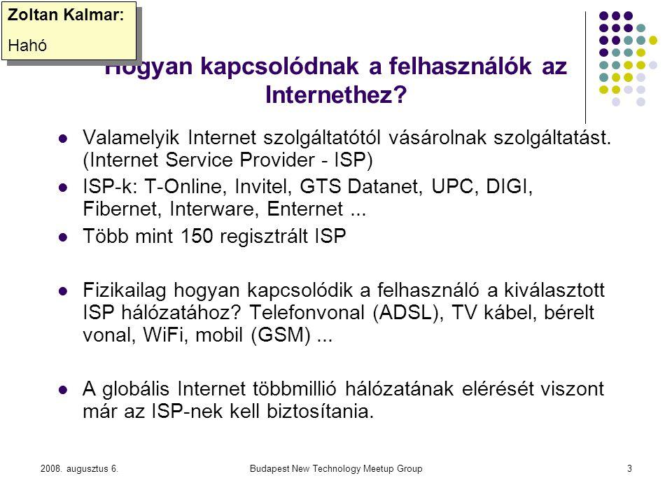 2008. augusztus 6.Budapest New Technology Meetup Group3 Hogyan kapcsolódnak a felhasználók az Internethez? Valamelyik Internet szolgáltatótól vásároln