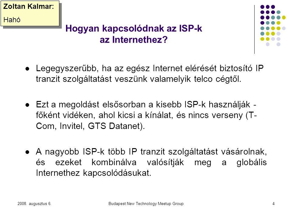 2008. augusztus 6.Budapest New Technology Meetup Group4 Hogyan kapcsolódnak az ISP-k az Internethez? Legegyszerűbb, ha az egész Internet elérését bizt