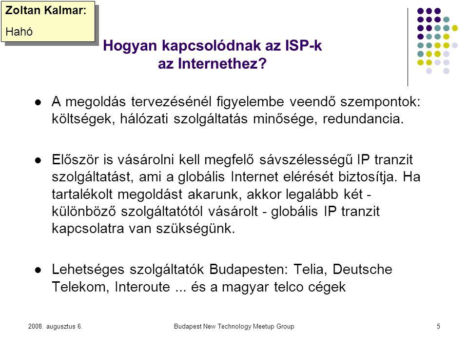 2008. augusztus 6.Budapest New Technology Meetup Group5 Hogyan kapcsolódnak az ISP-k az Internethez? A megoldás tervezésénél figyelembe veendő szempon