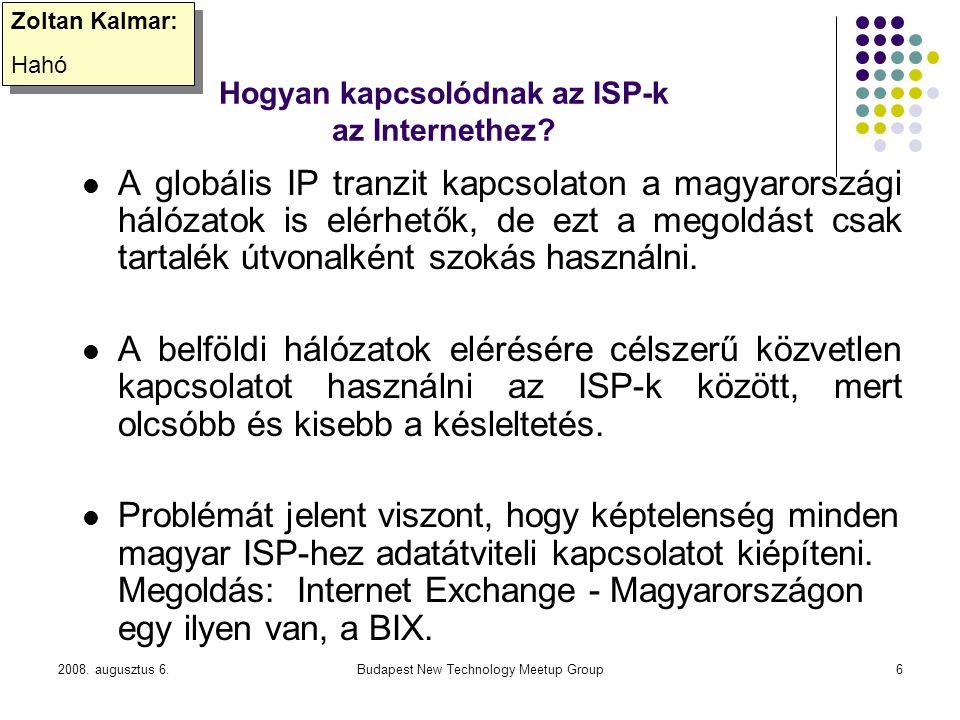 2008. augusztus 6.Budapest New Technology Meetup Group6 Hogyan kapcsolódnak az ISP-k az Internethez? A globális IP tranzit kapcsolaton a magyarországi