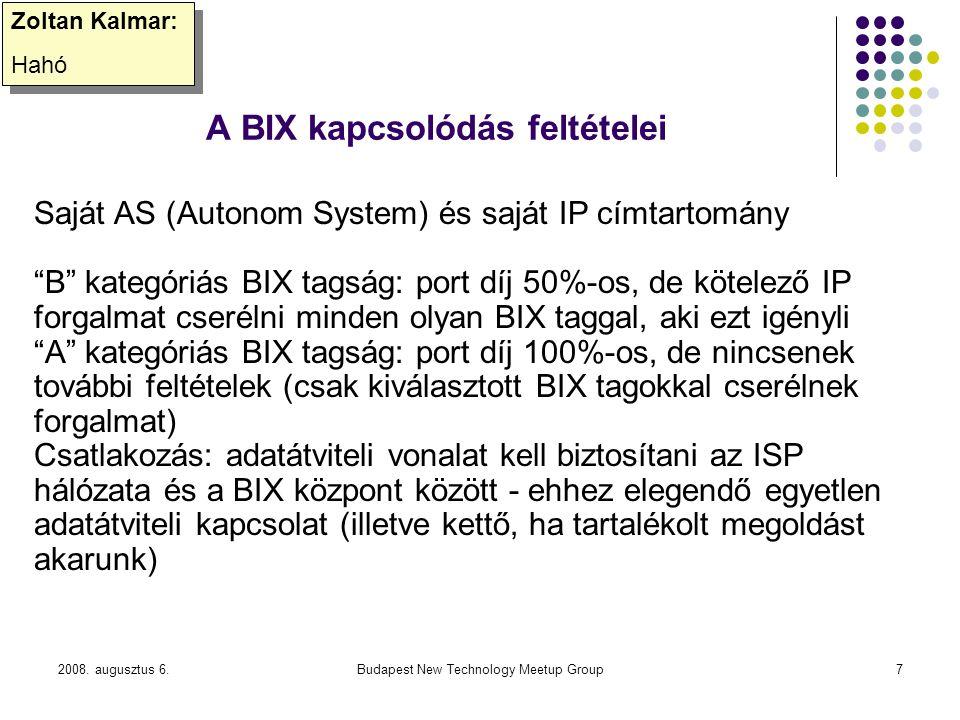 2008. augusztus 6.Budapest New Technology Meetup Group7 A BIX kapcsolódás feltételei Zoltan Kalmar: Hahó Zoltan Kalmar: Hahó Saját AS (Autonom System)