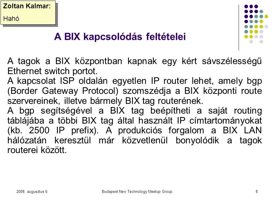 2008. augusztus 6.Budapest New Technology Meetup Group8 A BIX kapcsolódás feltételei Zoltan Kalmar: Hahó Zoltan Kalmar: Hahó A tagok a BIX központban