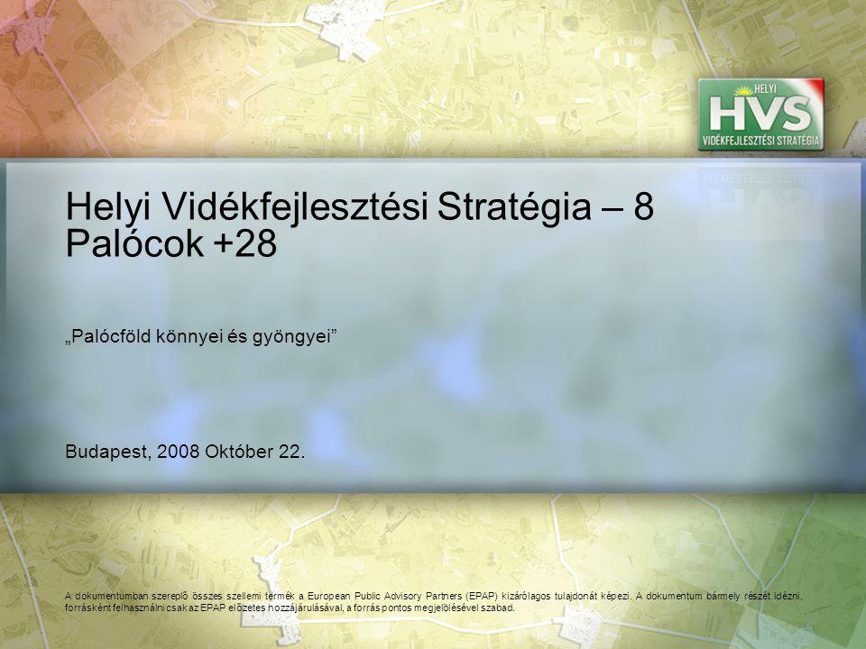 Budapest, 2008 Október 22. Helyi Vidékfejlesztési Stratégia – 8 Palócok +28 A dokumentumban szereplő összes szellemi termék a European Public Advisory