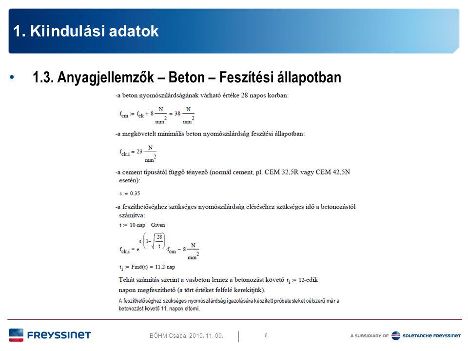 BÖHM Csaba, 2010. 11. 09. 9 1. Kiindulási adatok 1.3. Anyagjellemzők – Beton – Feszítési állapotban