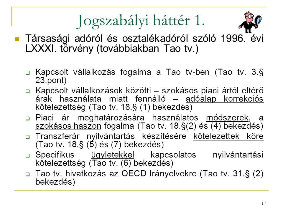 Jogszabályi háttér 1. Társasági adóról és osztalékadóról szóló 1996. évi LXXXI. törvény (továbbiakban Tao tv.)  Kapcsolt vállalkozás fogalma a Tao tv
