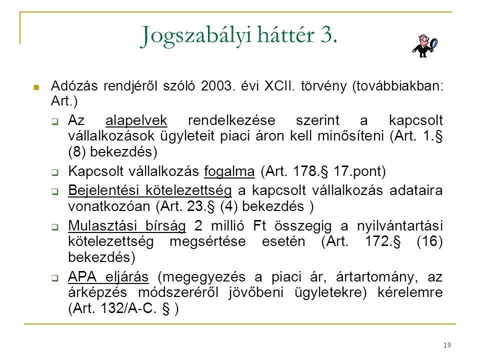 Jogszabályi háttér 3. Adózás rendjéről szóló 2003. évi XCII. törvény (továbbiakban: Art.)  Az alapelvek rendelkezése szerint a kapcsolt vállalkozások
