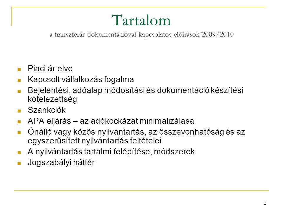 Tartalom a transzferár dokumentációval kapcsolatos előírások 2009/2010 Piaci ár elve Kapcsolt vállalkozás fogalma Bejelentési, adóalap módosítási és d