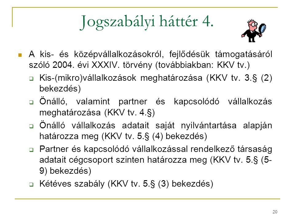 Jogszabályi háttér 4. A kis- és középvállalkozásokról, fejlődésük támogatásáról szóló 2004. évi XXXIV. törvény (továbbiakban: KKV tv.)  Kis-(mikro)vá