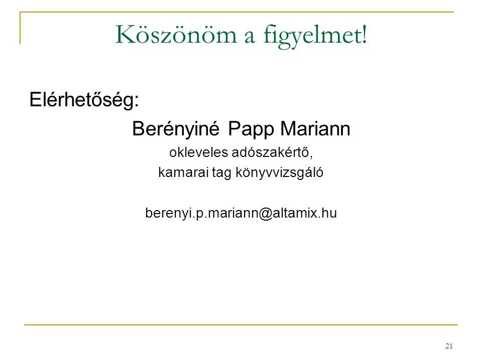 Köszönöm a figyelmet! Elérhetőség: Berényiné Papp Mariann okleveles adószakértő, kamarai tag könyvvizsgáló berenyi.p.mariann@altamix.hu 21