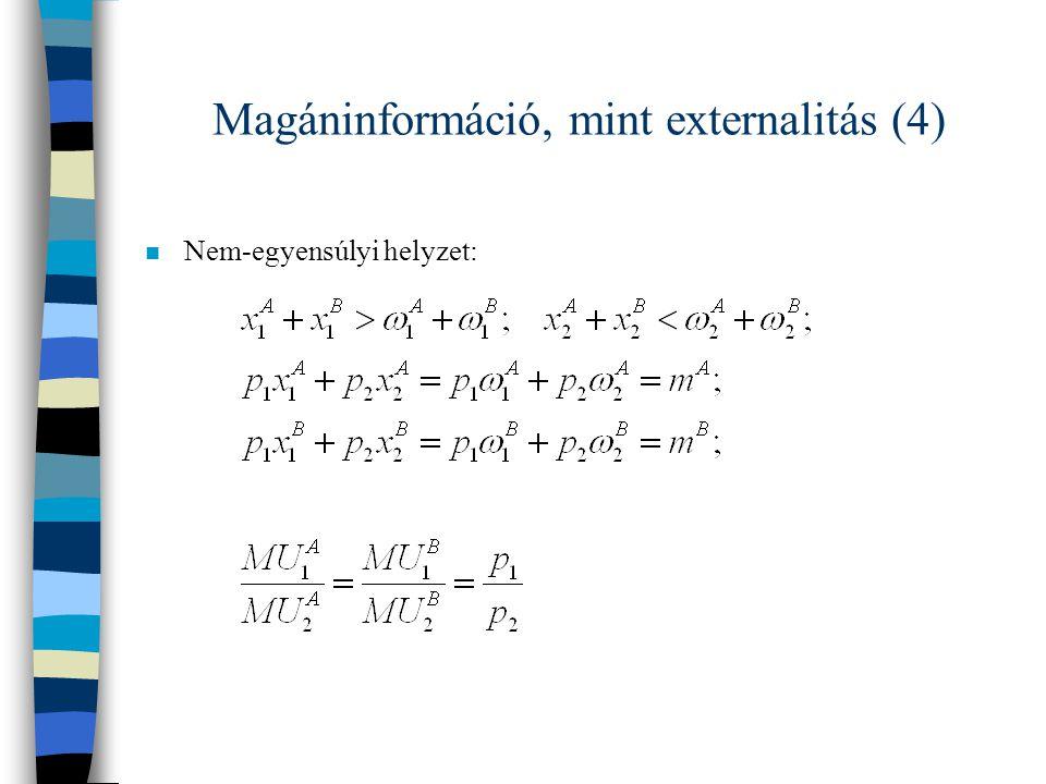Magáninformáció, mint externalitás (4) n Nem-egyensúlyi helyzet: