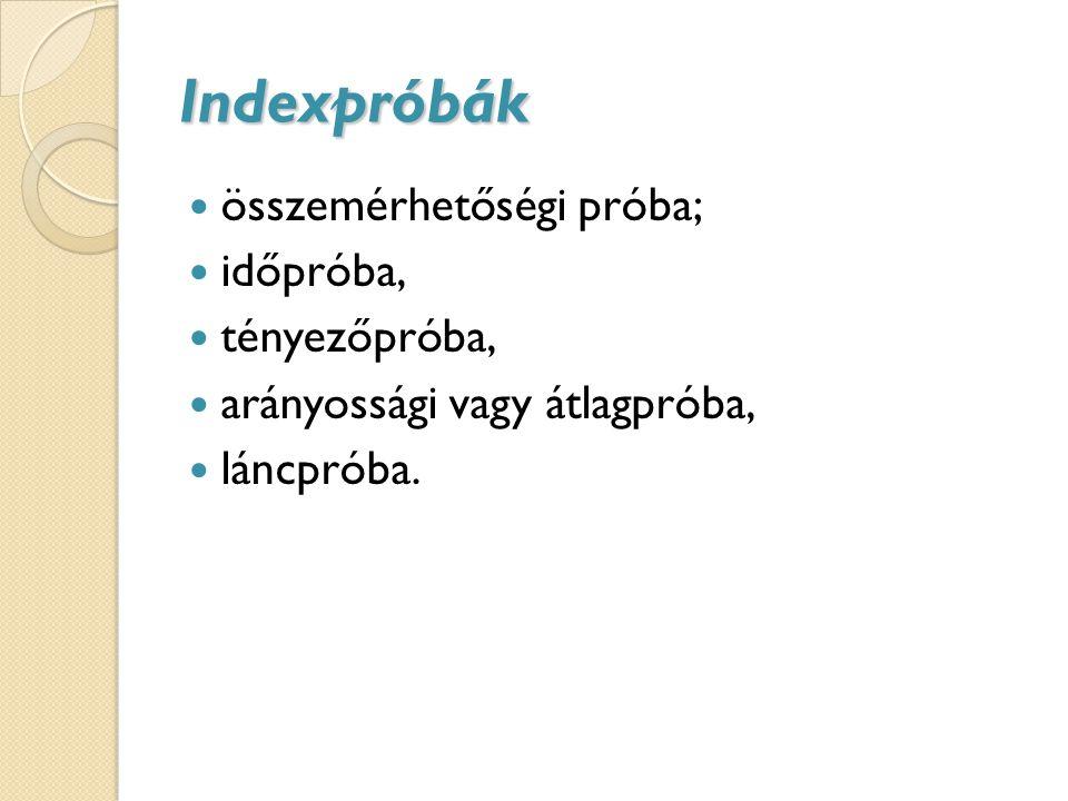 Indexpróbák összemérhetőségi próba; időpróba, tényezőpróba, arányossági vagy átlagpróba, láncpróba.
