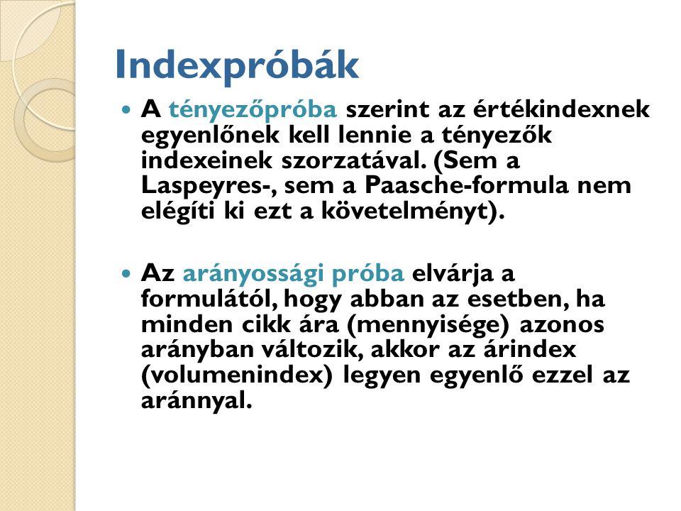 Indexpróbák A tényezőpróba szerint az értékindexnek egyenlőnek kell lennie a tényezők indexeinek szorzatával.