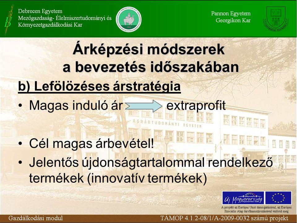 Árképzési módszerek a bevezetés időszakában b) Lefölözéses árstratégia Magas induló árextraprofit Cél magas árbevétel.
