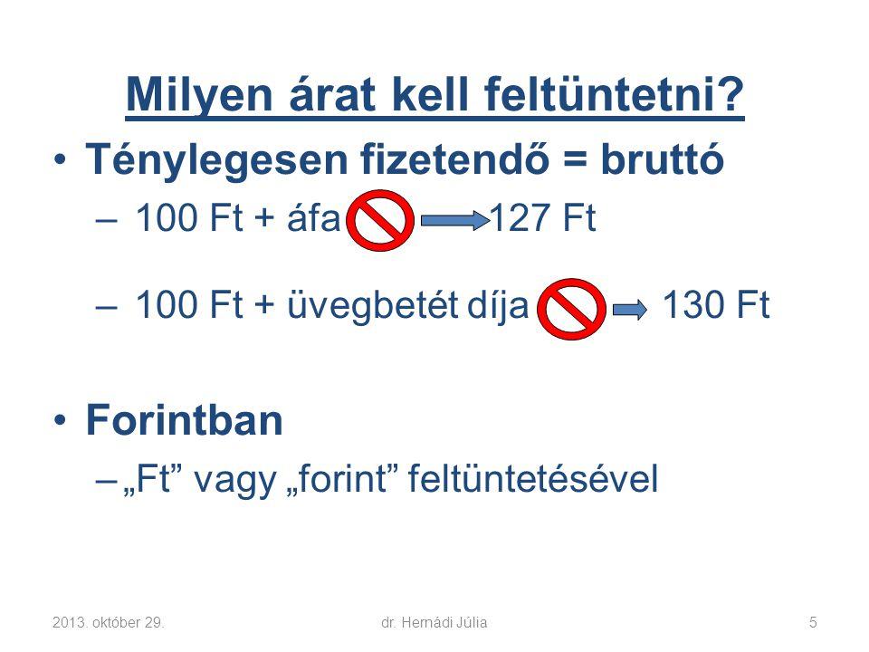 2013.október 29.dr. Hernádi Júlia6 Hogyan kell feltüntetni az árakat.