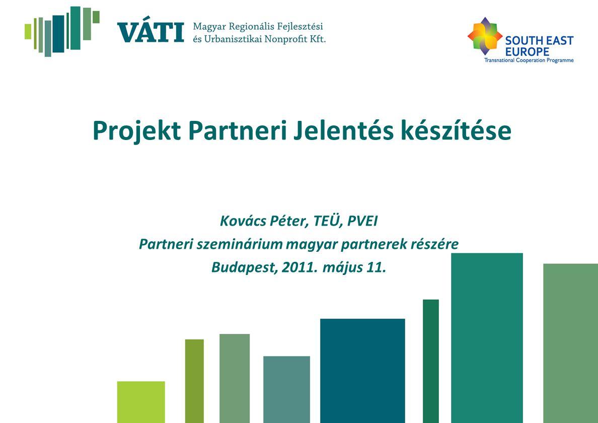 Projekt Partneri Jelentés készítése Kovács Péter, TEÜ, PVEI Partneri szeminárium magyar partnerek részére Budapest, 2011.