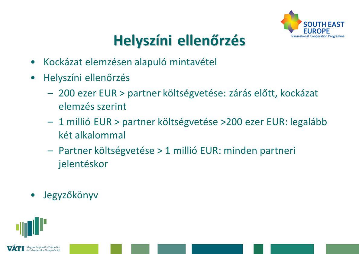 Helyszíniellenőrzés Helyszíni ellenőrzés Kockázat elemzésen alapuló mintavétel Helyszíni ellenőrzés –200 ezer EUR > partner költségvetése: zárás előtt, kockázat elemzés szerint –1 millió EUR > partner költségvetése >200 ezer EUR: legalább két alkalommal –Partner költségvetése > 1 millió EUR: minden partneri jelentéskor Jegyzőkönyv
