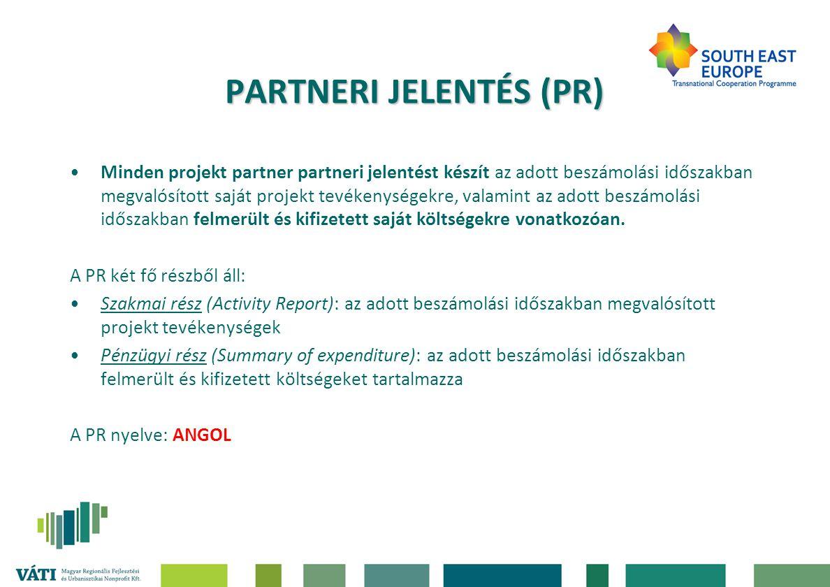PARTNERI JELENTÉS (PR) Minden projekt partner partneri jelentést készít az adott beszámolási időszakban megvalósított saját projekt tevékenységekre, valamint az adott beszámolási időszakban felmerült és kifizetett saját költségekre vonatkozóan.
