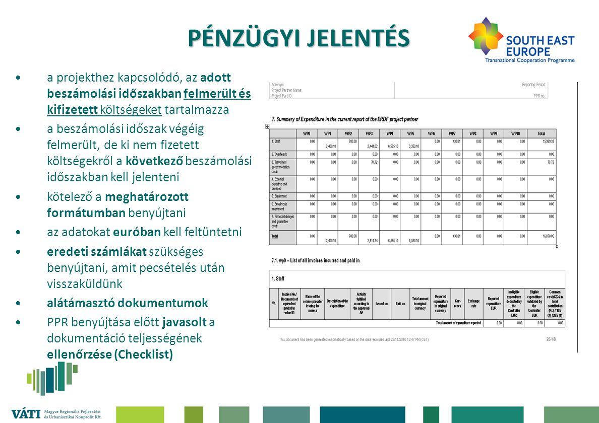 PÉNZÜGYI JELENTÉS a projekthez kapcsolódó, az adott beszámolási időszakban felmerült és kifizetett költségeket tartalmazza a beszámolási időszak végéig felmerült, de ki nem fizetett költségekről a következő beszámolási időszakban kell jelenteni kötelező a meghatározott formátumban benyújtani az adatokat euróban kell feltüntetni eredeti számlákat szükséges benyújtani, amit pecsételés után visszaküldünk alátámasztó dokumentumok PPR benyújtása előtt javasolt a dokumentáció teljességének ellenőrzése (Checklist)