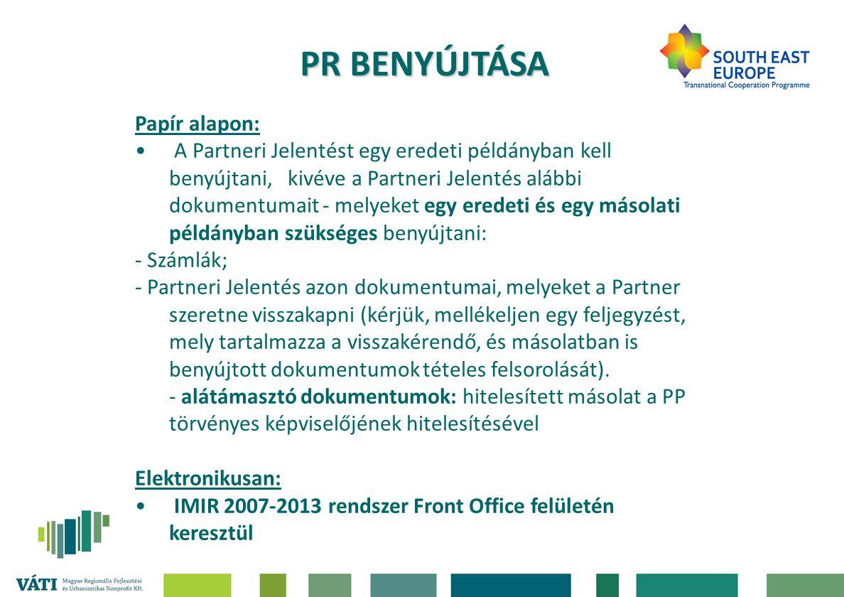 PR BENYÚJTÁSA Papír alapon: A Partneri Jelentést egy eredeti példányban kell benyújtani, kivéve a Partneri Jelentés alábbi dokumentumait - melyeket egy eredeti és egy másolati példányban szükséges benyújtani: - Számlák; - Partneri Jelentés azon dokumentumai, melyeket a Partner szeretne visszakapni (kérjük, mellékeljen egy feljegyzést, mely tartalmazza a visszakérendő, és másolatban is benyújtott dokumentumok tételes felsorolását).