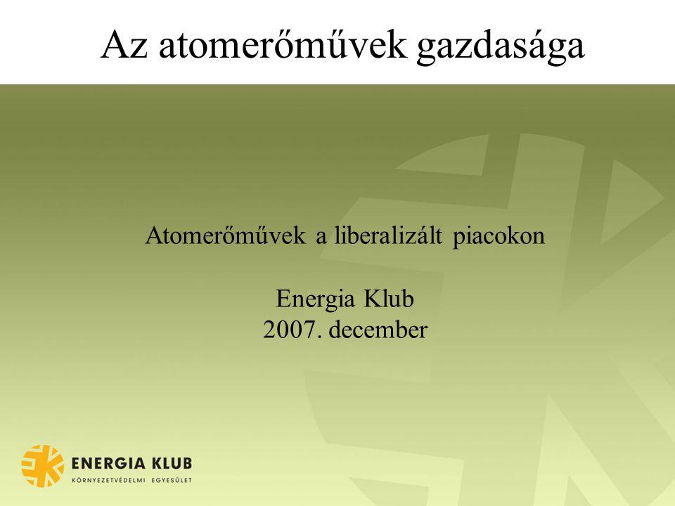 Az atomerőművek gazdasága Atomerőművek a liberalizált piacokon Energia Klub 2007. december
