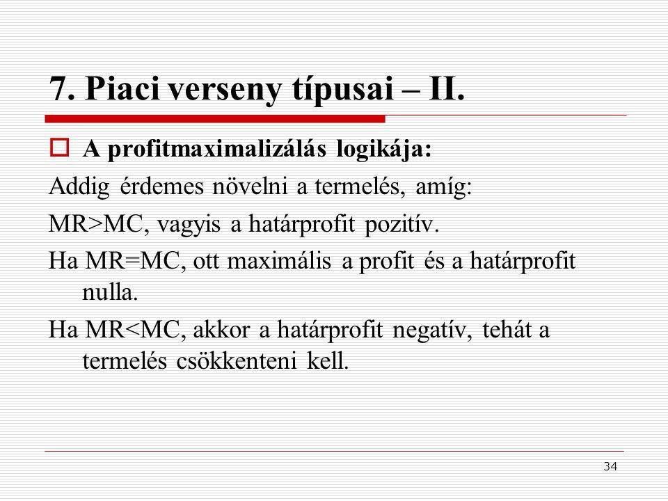 34 7. Piaci verseny típusai – II.  A profitmaximalizálás logikája: Addig érdemes növelni a termelés, amíg: MR>MC, vagyis a határprofit pozitív. Ha MR