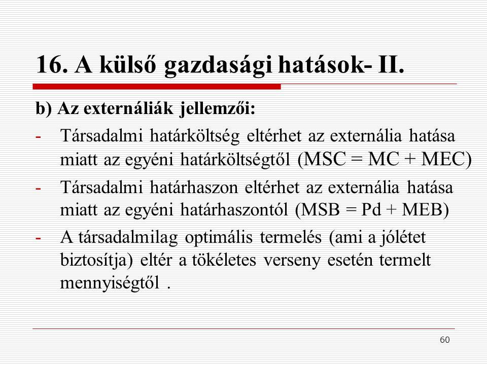 60 16. A külső gazdasági hatások- II. b) Az externáliák jellemzői: -Társadalmi határköltség eltérhet az externália hatása miatt az egyéni határköltség