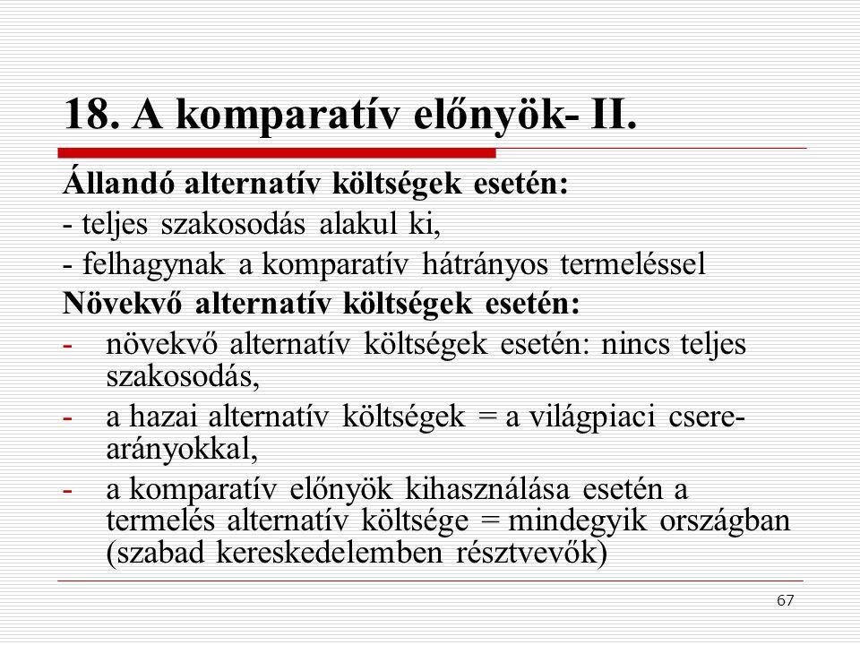 67 18. A komparatív előnyök- II. Állandó alternatív költségek esetén: - teljes szakosodás alakul ki, - felhagynak a komparatív hátrányos termeléssel N