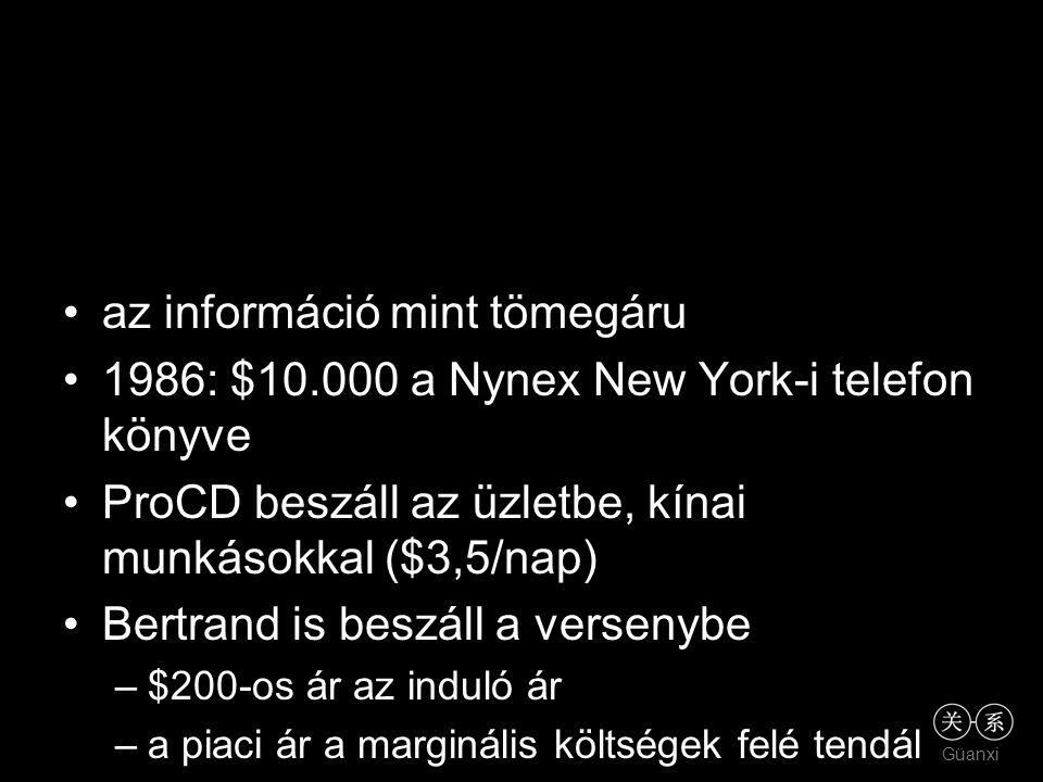 Güanxi az információ mint tömegáru 1986: $10.000 a Nynex New York-i telefon könyve ProCD beszáll az üzletbe, kínai munkásokkal ($3,5/nap) Bertrand is