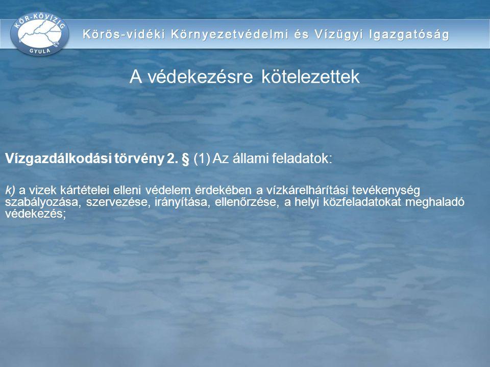 Vízgazdálkodási törvény 2. § (1) Az állami feladatok: k) a vizek kártételei elleni védelem érdekében a vízkárelhárítási tevékenység szabályozása, szer