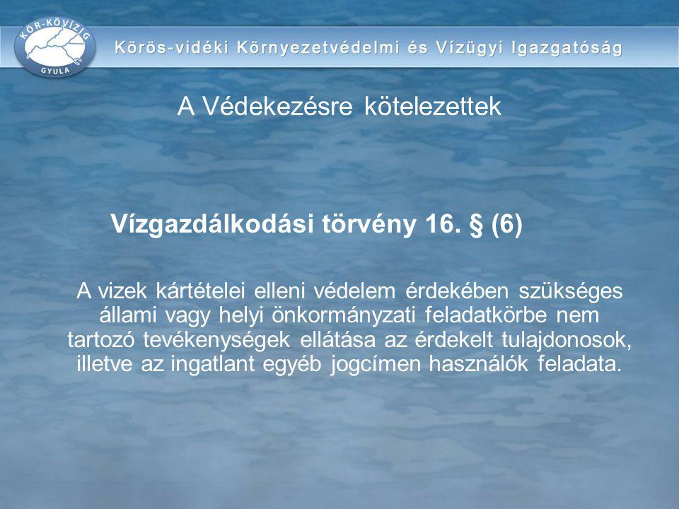Vízgazdálkodási törvény 16. § (6) A vizek kártételei elleni védelem érdekében szükséges állami vagy helyi önkormányzati feladatkörbe nem tartozó tevék