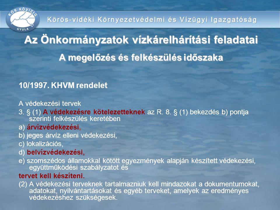 10/1997. KHVM rendelet A védekezési tervek 3. § (1) A védekezésre kötelezetteknek az R. 8. § (1) bekezdés b) pontja szerinti felkészülés keretében a)