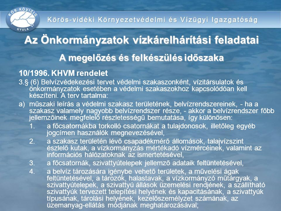 10/1996. KHVM rendelet 3.§ (6) Belvízvédekezési tervet védelmi szakaszonként, vízitársulatok és önkormányzatok esetében a védelmi szakaszokhoz kapcsol