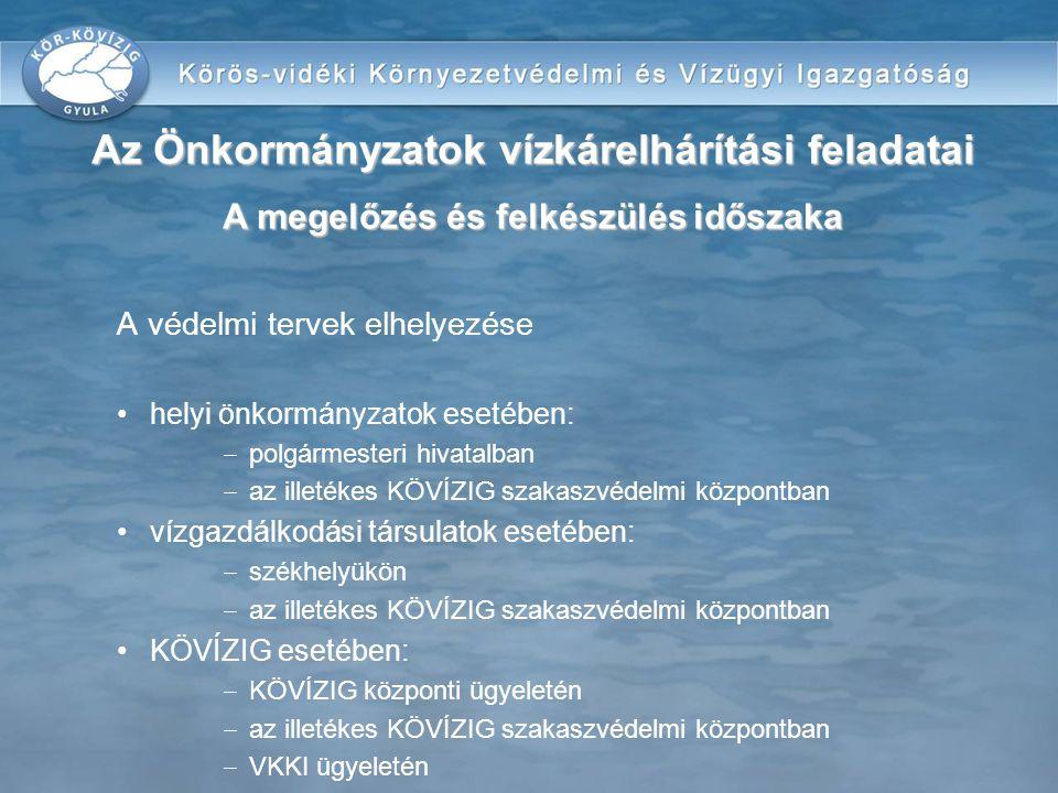 A védelmi tervek elhelyezése helyi önkormányzatok esetében:  polgármesteri hivatalban  az illetékes KÖVÍZIG szakaszvédelmi központban vízgazdálkodás