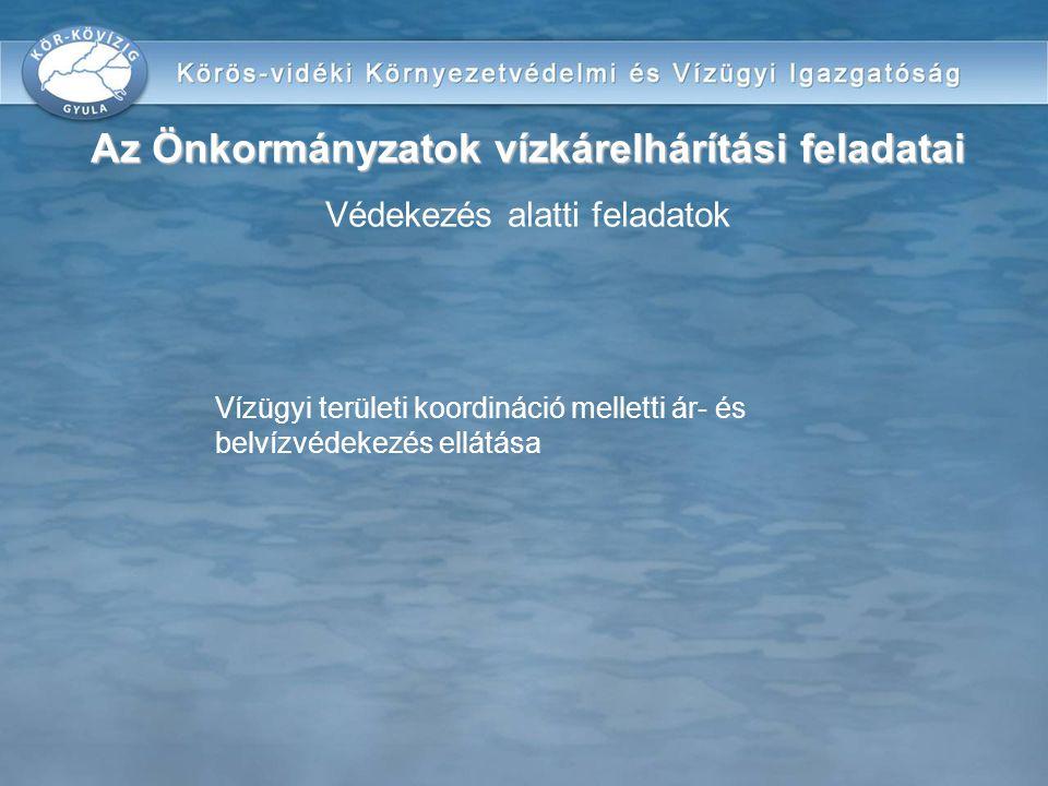 Vízügyi területi koordináció melletti ár- és belvízvédekezés ellátása Az Önkormányzatok vízkárelhárítási feladatai Az Önkormányzatok vízkárelhárítási