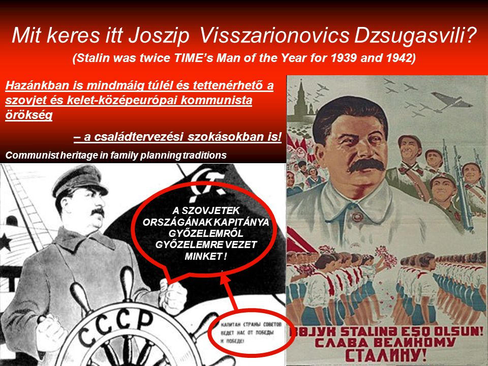 Mit keres itt Joszip Visszarionovics Dzsugasvili? (Stalin was twice TIME's Man of the Year for 1939 and 1942) Hazánkban is mindmáig túlél és tettenérh