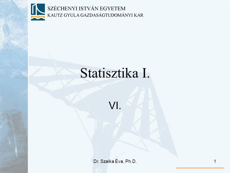 Dr. Szalka Éva, Ph.D.1 Statisztika I. VI.