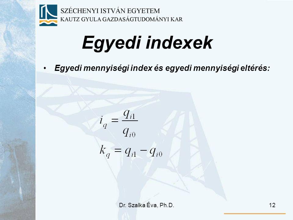 Dr. Szalka Éva, Ph.D.12 Egyedi indexek Egyedi mennyiségi index és egyedi mennyiségi eltérés:
