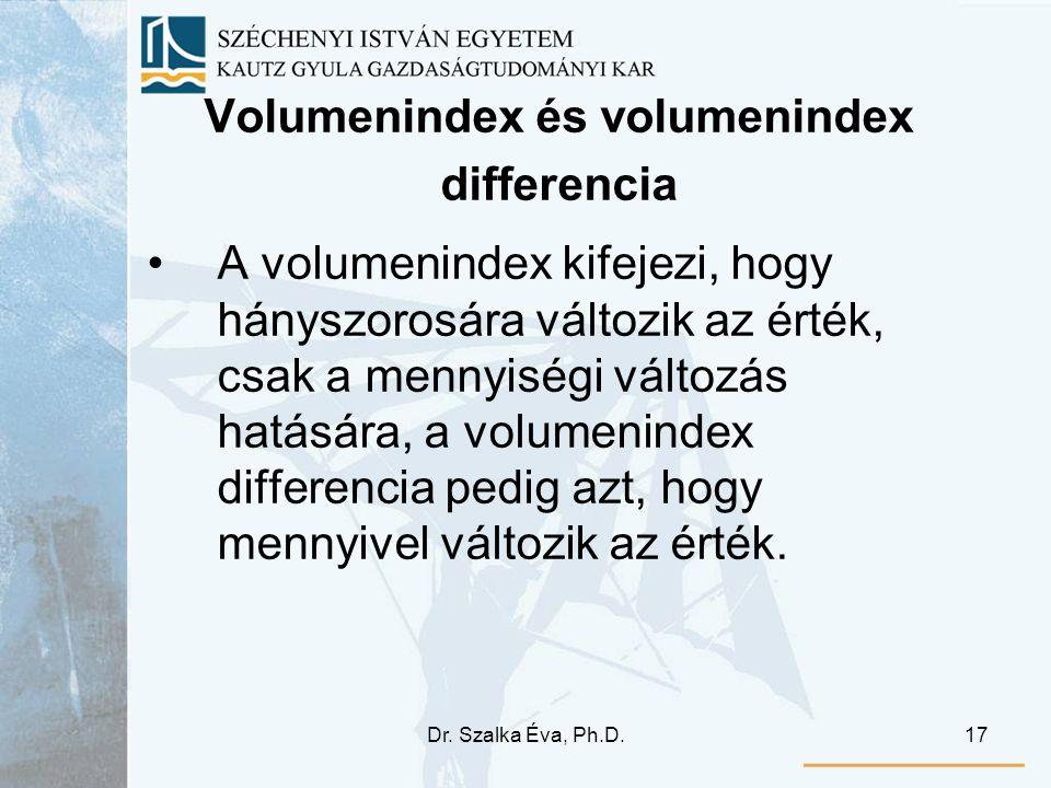 Dr. Szalka Éva, Ph.D.17 Volumenindex és volumenindex differencia A volumenindex kifejezi, hogy hányszorosára változik az érték, csak a mennyiségi vált