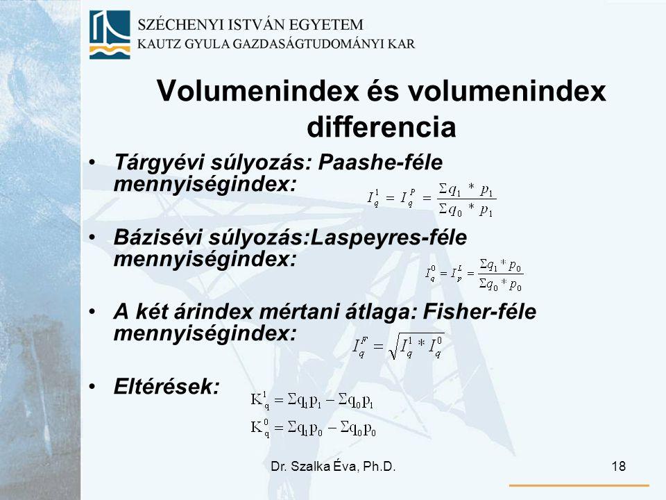 Dr. Szalka Éva, Ph.D.18 Volumenindex és volumenindex differencia Tárgyévi súlyozás: Paashe-féle mennyiségindex: Bázisévi súlyozás:Laspeyres-féle menny