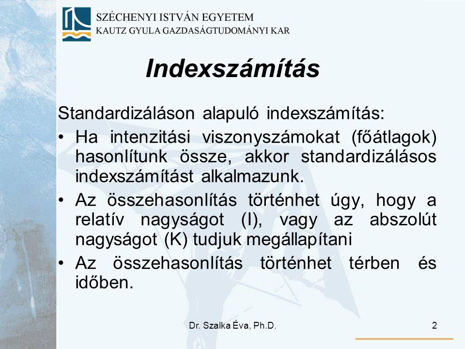 Dr. Szalka Éva, Ph.D.2 Indexszámítás Standardizáláson alapuló indexszámítás: Ha intenzitási viszonyszámokat (főátlagok) hasonlítunk össze, akkor stand