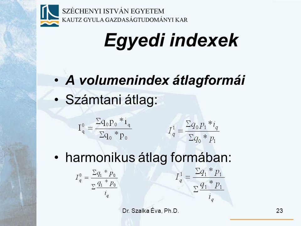 Dr. Szalka Éva, Ph.D.23 Egyedi indexek A volumenindex átlagformái Számtani átlag: harmonikus átlag formában:
