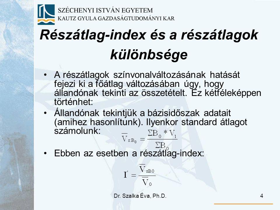 Dr. Szalka Éva, Ph.D.4 Részátlag-index és a részátlagok különbsége A részátlagok színvonalváltozásának hatását fejezi ki a főátlag változásában úgy, h