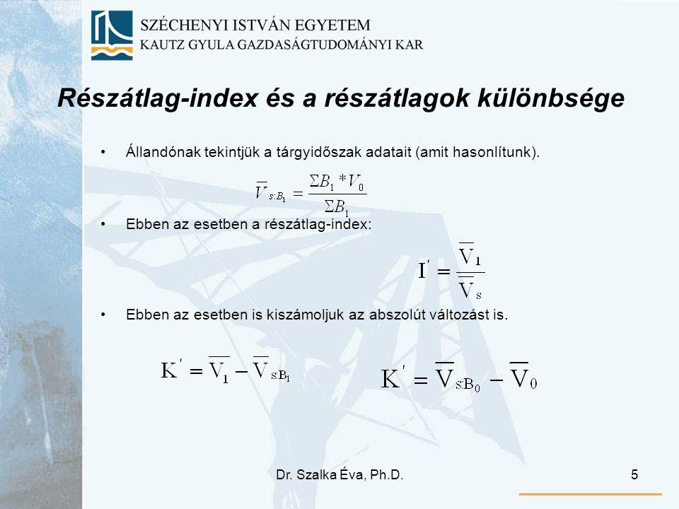 Dr. Szalka Éva, Ph.D.5 Részátlag-index és a részátlagok különbsége Állandónak tekintjük a tárgyidőszak adatait (amit hasonlítunk). Ebben az esetben a