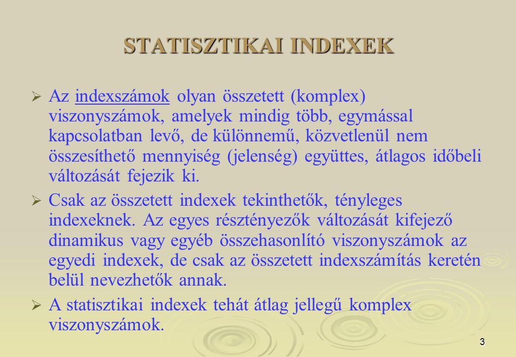3 STATISZTIKAI INDEXEK   Az indexszámok olyan összetett (komplex) viszonyszámok, amelyek mindig több, egymással kapcsolatban levő, de különnemű, köz