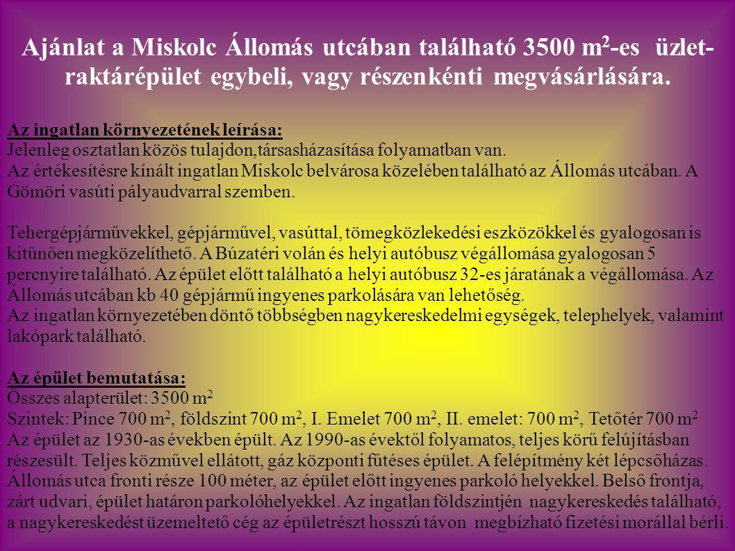 Ajánlat a Miskolc Állomás utcában található 3500 m 2 -es üzlet- raktárépület egybeli, vagy részenkénti megvásárlására.