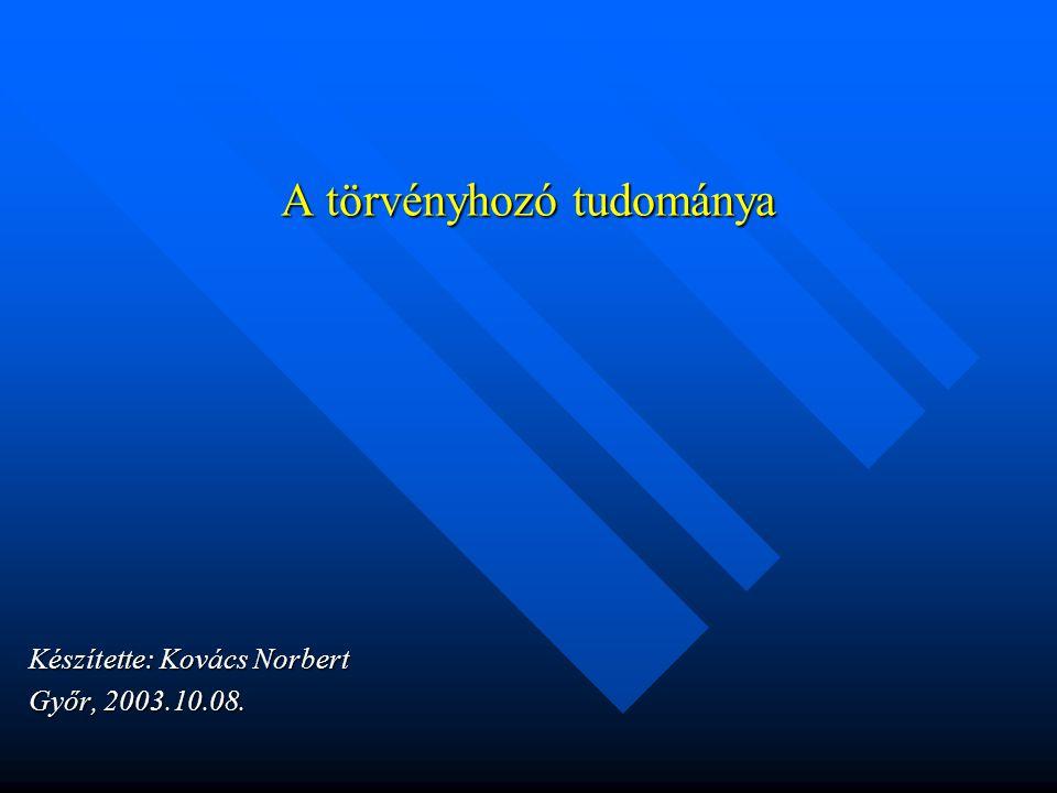 A törvényhozó tudománya Készítette: Kovács Norbert Győr, 2003.10.08.
