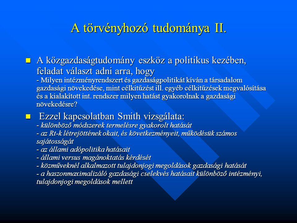 A törvényhozó tudománya II. A közgazdaságtudomány eszköz a politikus kezében, feladat választ adni arra, hogy - Milyen intézményrendszert és gazdaságp