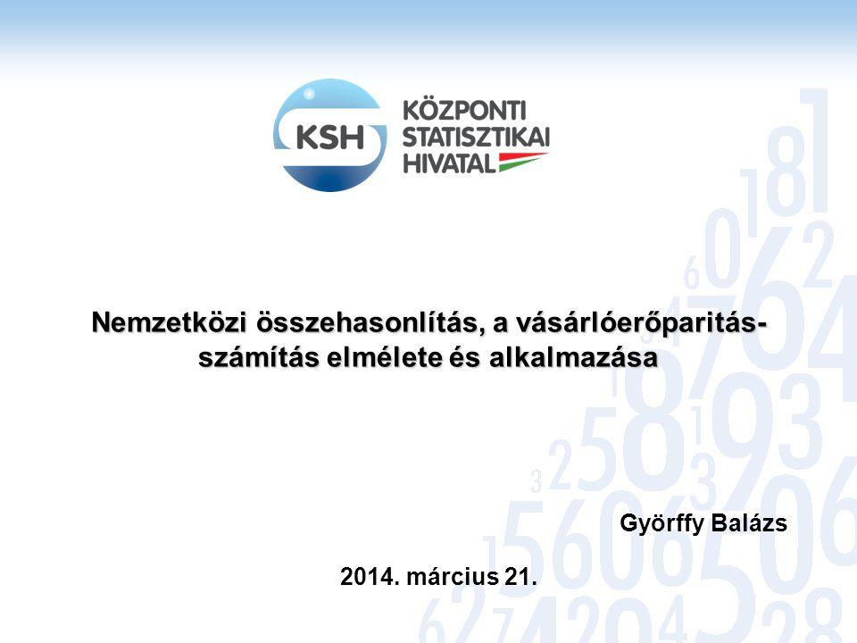 Tartalom 1.) Bevezetés 2.) Alapfogalmak 3.) A nemzetközi összehasonlítás céljai 4.) Európai Összehasonlítási Program (ECP) 5.) Nemzetközi Összehasonlítási Program (ICP) 6.) Adatok 7.) Publikációk
