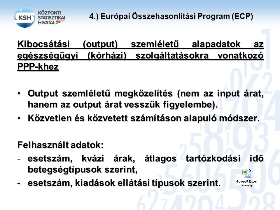 4.) Európai Összehasonlítási Program (ECP) Kibocsátási (output) szemléletű alapadatok az egészségügyi (kórházi) szolgáltatásokra vonatkozó PPP-khez Output szemléletű megközelítés (nem az input árat, hanem az output árat vesszük figyelembe).Output szemléletű megközelítés (nem az input árat, hanem az output árat vesszük figyelembe).