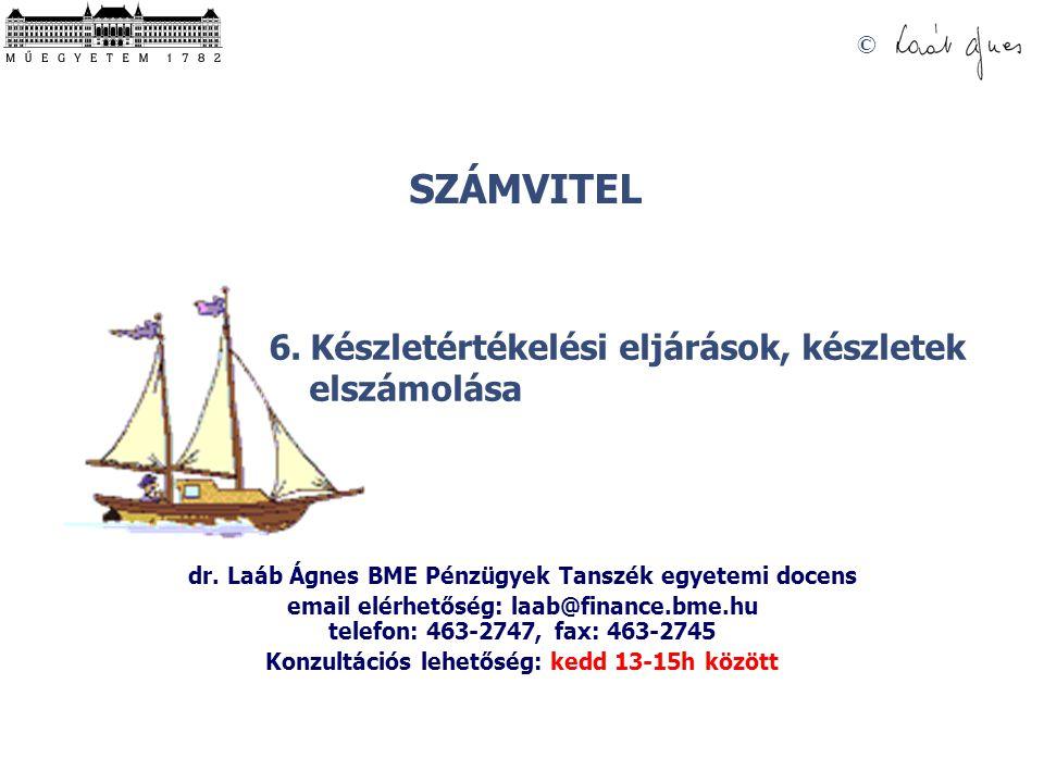 SZÁMVITEL © 6. Készletértékelési eljárások, készletek elszámolása dr. Laáb Ágnes BME Pénzügyek Tanszék egyetemi docens email elérhetőség: laab@finance
